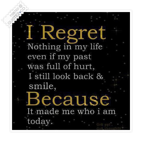 I Regret Nothing In My Life Inspirational Quote Quotezco