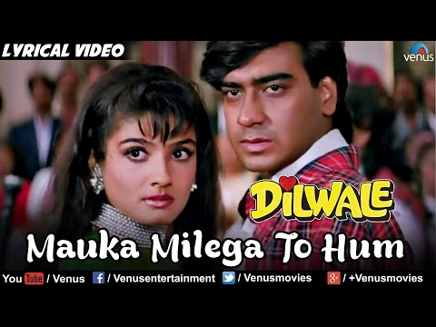 MAUKA MILEGA TO HUM SONG LYRICS - AJAY DEVGAN, RAVEENA TANDON