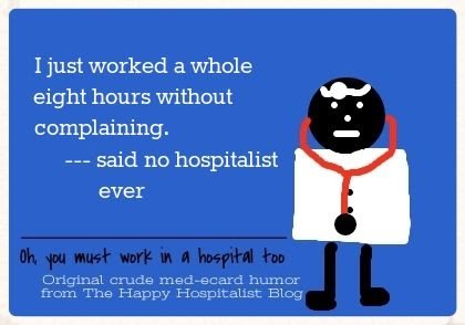 I just worked a whole eight hours without complaining said no hospitalist ever doctor ecard humor photo