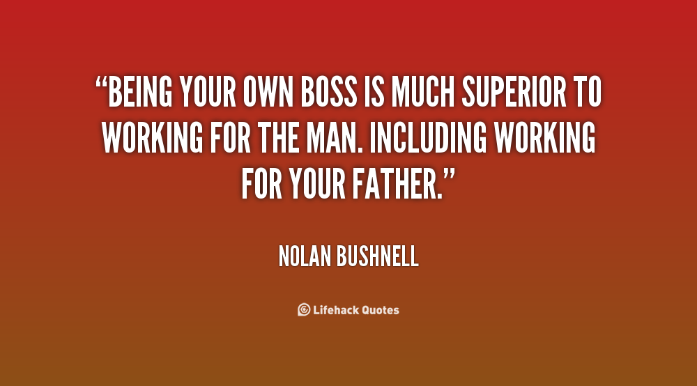 Quotes About Being Own Boss 24 Quotes