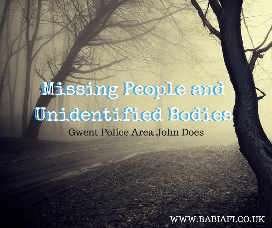 Missing People and Unidentified Bodies - Gwent Police Area John Does