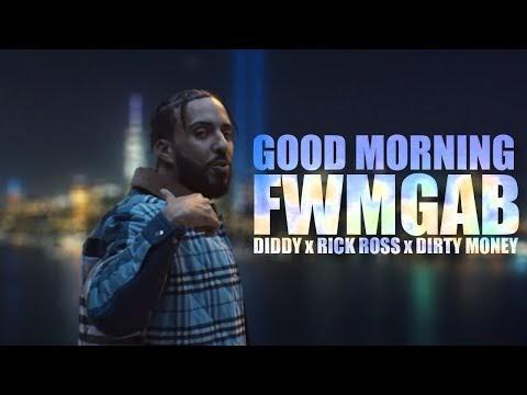 French Montana x Rick Ross x Diddy x Dirty Money - Good Morning, FWMGAB