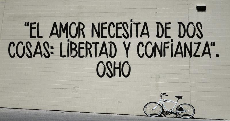 El Amor Necesita De Dos Cosas Libertad Y Confianza Osho