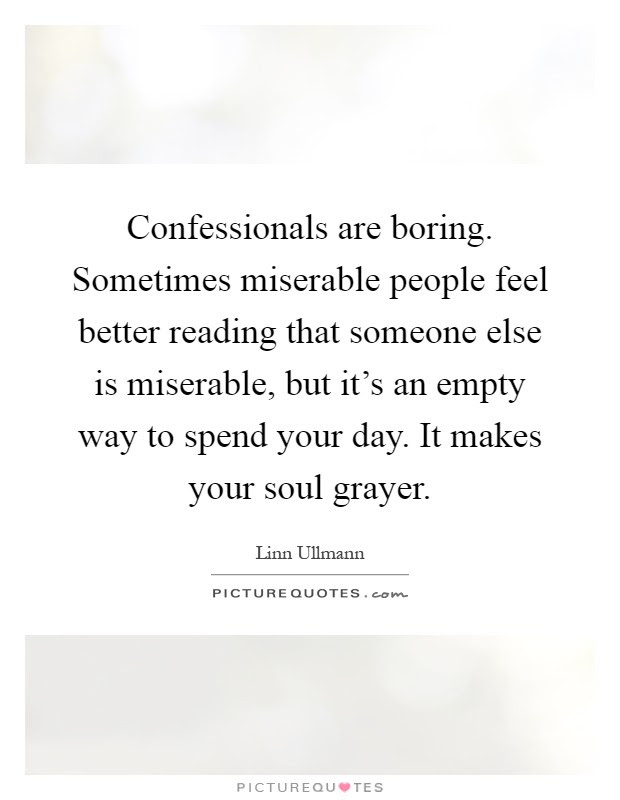 Confessionals Are Boring Sometimes Miserable People Feel Better