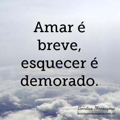 Amar é Breve Esquecer é Demorado Frases De Amor Bonitas Mensagens