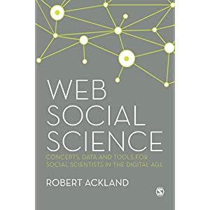 Web Social Science: Concepts, Data and Tools for Social Scientists in the Digital Age [Paperback by Robert Ackland