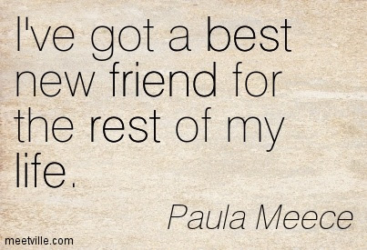 Ive Got A Best New Friend For The Rest Of My Life Paula Meece