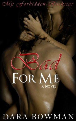Bad For Me (My Forbidden Rockstar) by Dara Bowman