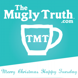 The Mugly Truth Podcast Merry Christmas Happy Tuesday