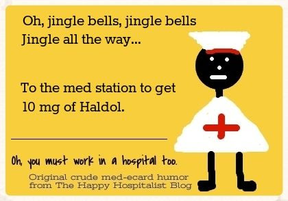 Oh, jingle bells, jingle bells, jingle all the way...to the med station to get 10 mg of Haldol nurse ecard humor photo.