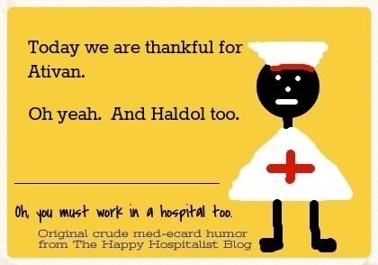 Today we are thankful for Ativan.  Oh yeah.  And Haldol too.  Nurse ecard humor photo