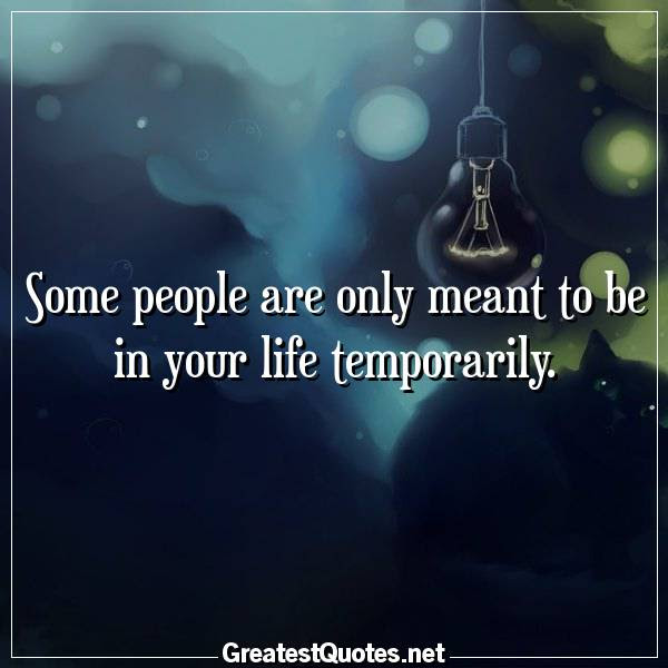 Some People Are Only Meant To Be In Your Life Temporarily Free