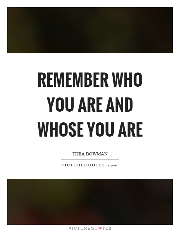 Remember Who You Are Quotes Sayings Remember Who You Are Picture