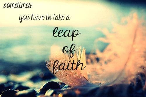 Sometimes You Have To Take A Leap Of Faith Picture Quotes