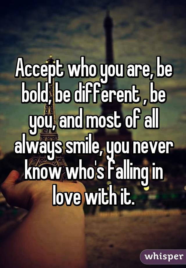 Accept Who You Are Be Bold Be Different Be You And Most Of All