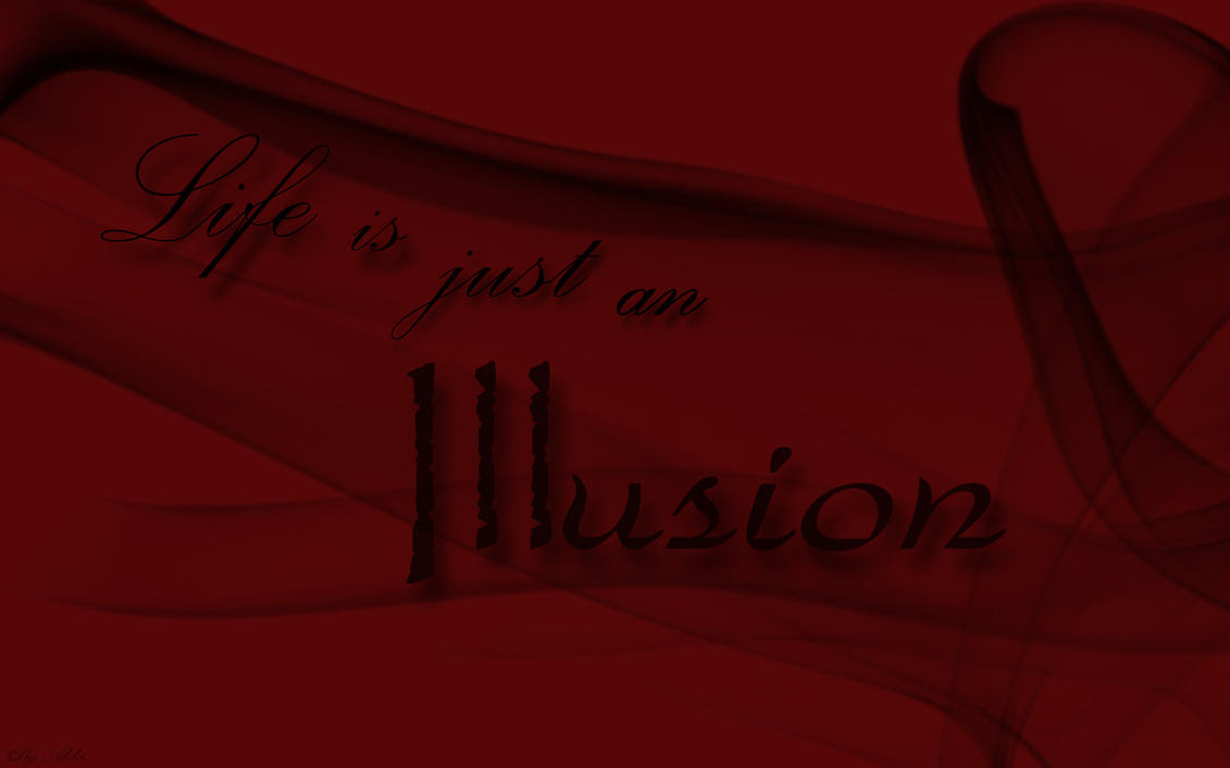 Life Is Just An Illusion Quotes Losing An Illusion Makes You Wiser