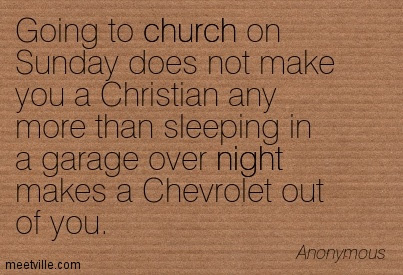 Going To Church On Sunday Does Not Make You A Christian Any More