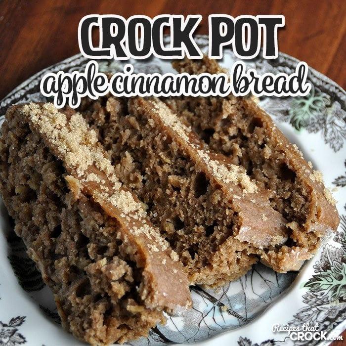 Crock Pot Apple Cinnamon Bread - Recipes That Crock!