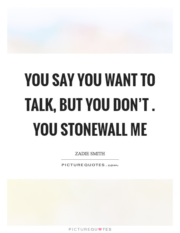 You Say You Want To Talk But You Dont You Stonewall Me Picture