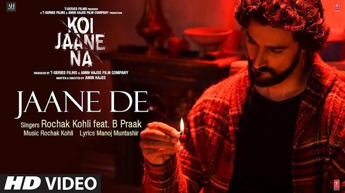 Koi Jaane Na: Jaane De Rochak Kohli Feat. B Praak | Manoj Muntashir - B Praak Lyrics in hindi