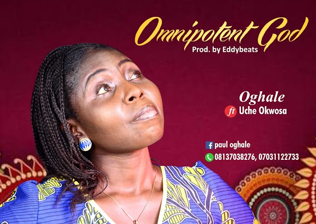 OMNIPOTENT GOD by Oghale Feat. Uche Okwosa