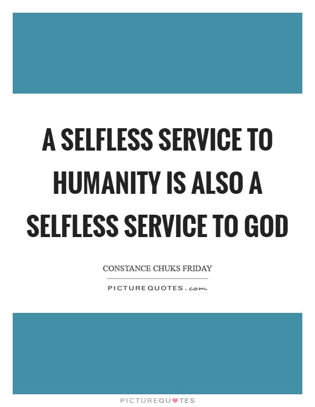A Selfless Service To Humanity Is Also A Selfless Service To God