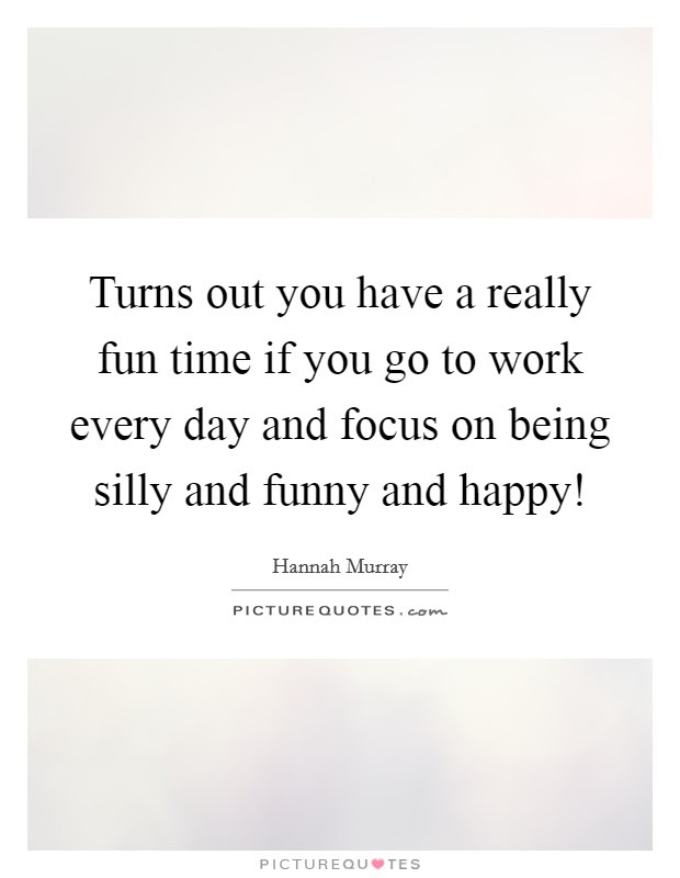 Being Silly Quotes Sayings Being Silly Picture Quotes