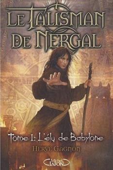 Couverture Le Talisman de Nergal, tome 1 : L'élu de Babylone