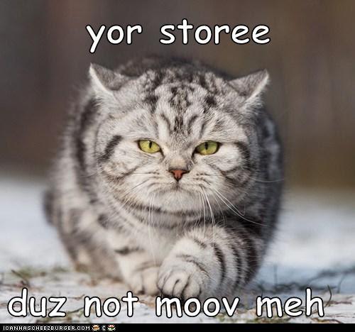 yor storee  duz not moov meh
