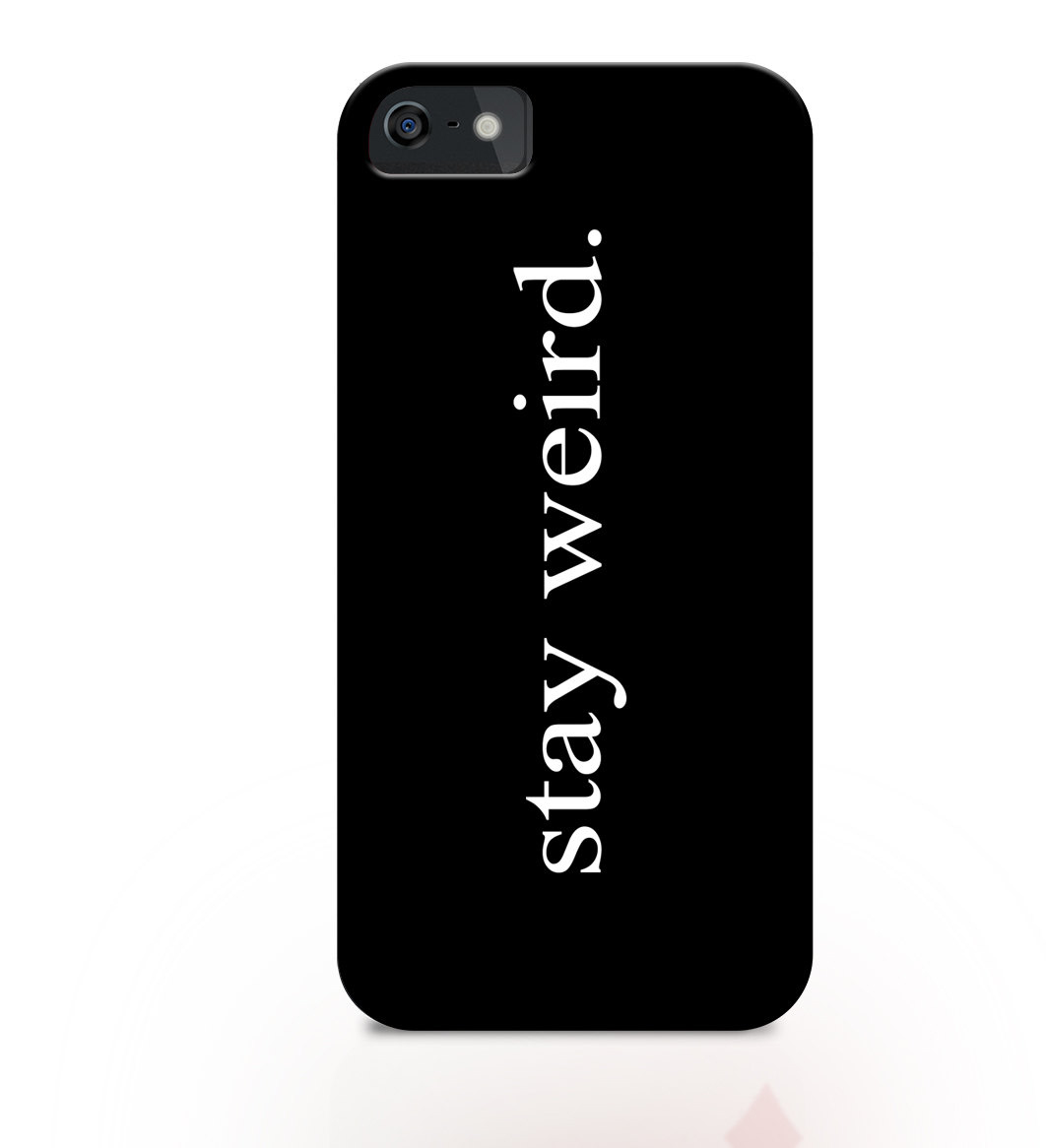 Stay weird iphone case, tumblr iphone case quotes, tumblr