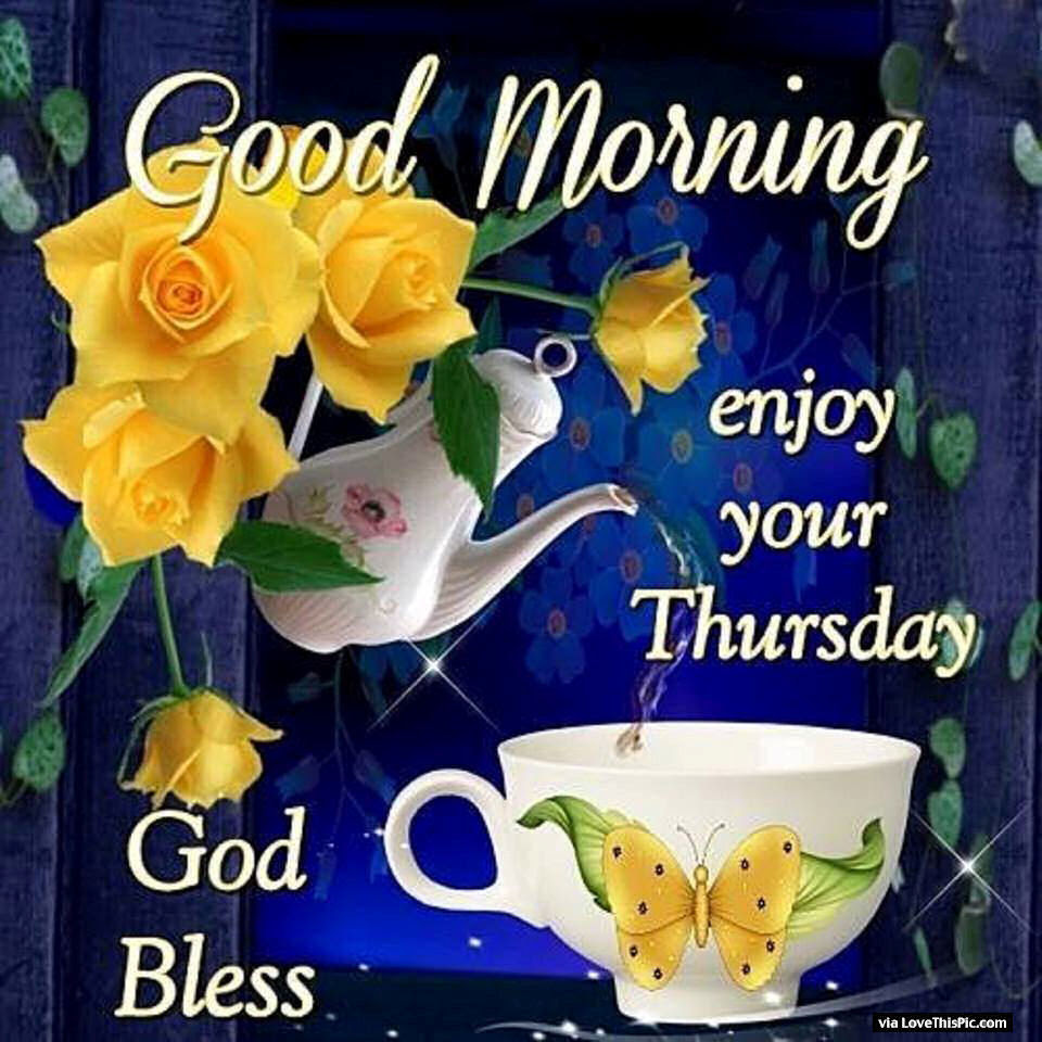 Good Morning Enjoy Your Thursday God Bless Pictures Photos And