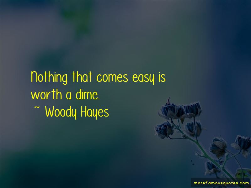 Nothing Worth Comes Easy Quotes Top 11 Quotes About Nothing Worth