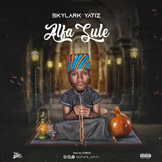 Download Music: Skylark Yatiz - ALFA SULE (Prod by ICEBEAT)