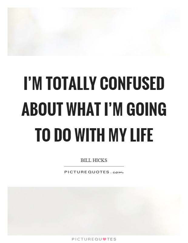 Good Confused Life Quotes