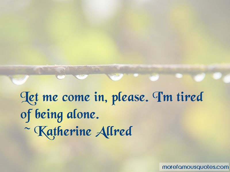 Quotes About Tired Of Being Alone Top 23 Tired Of Being Alone