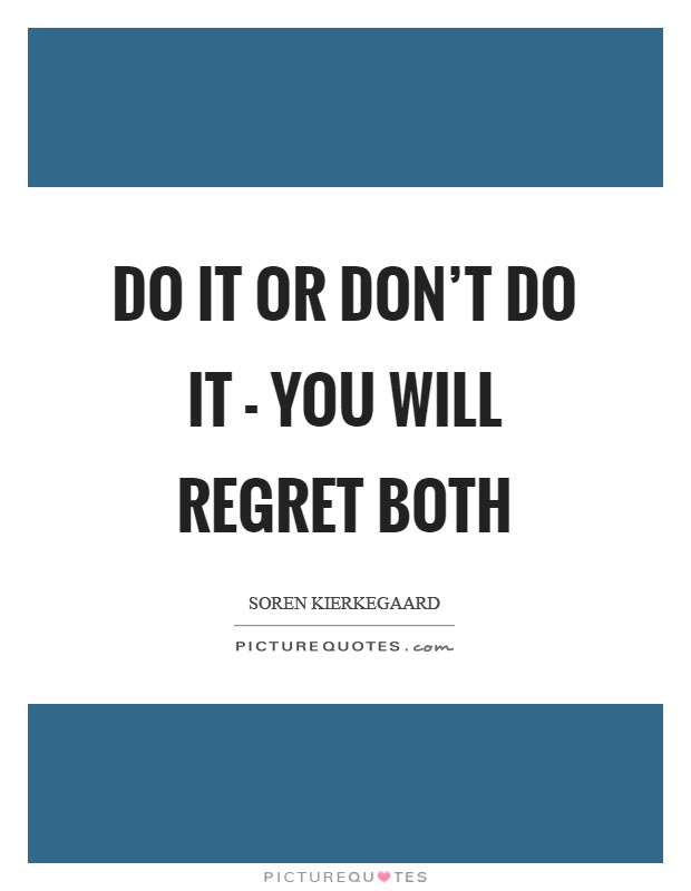 Do It Or Dont Do It You Will Regret Both Picture Quotes