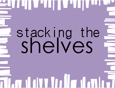 Stacking the Shelves at I Have Lived a Thousand Lives