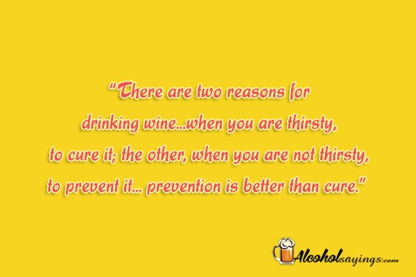 There Are Two Reasons For Drinking Wine Alcohol Sayings Liquor