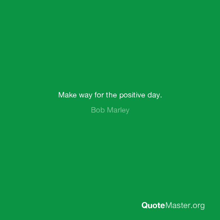 Make Way For The Positive Day Bob Marley
