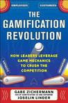 The Gamification Revolution: How Leaders Leverage Game Mechathe Gamification Revolution: How Leaders Leverage Game Mechanics to Crush the Competition Nics to Crush the Competition