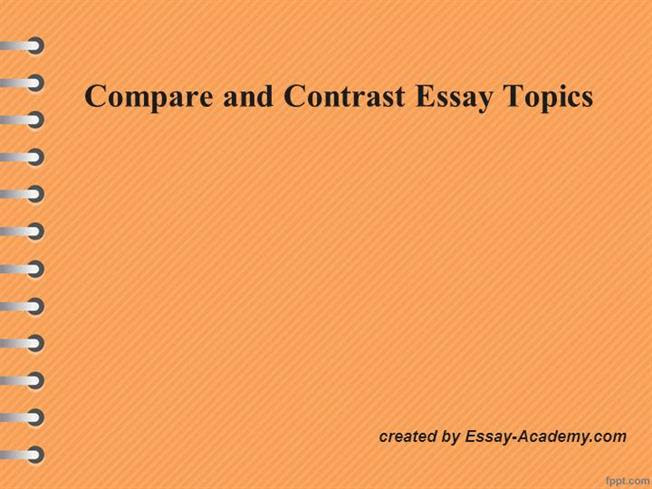 writing a compare and contrast essay topic ideas