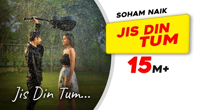 Jis Din Tum Lyrics - Soham Naik - Latest Hindi Song 2020