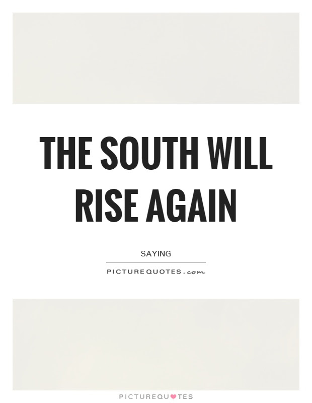 The South Will Rise Again Picture Quotes