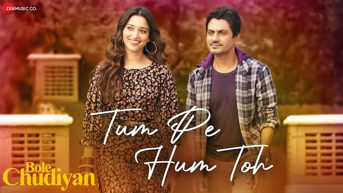 Tum Pe Hum Toh Lyrics-Bole Chudiyan