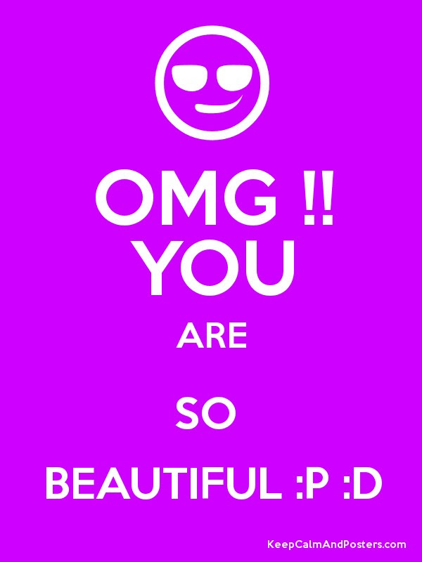 Omg You Are So Beautiful P D Keep Calm And Posters Generator