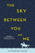 Title: The Sky between You and Me, Author: Catherine Alene
