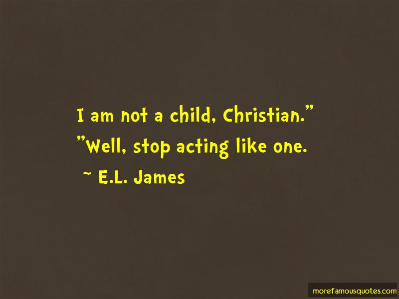 Quotes About Stop Acting Like A Child Top 2 Stop Acting Like A