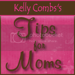 Kelly Combs's Tips for Moms