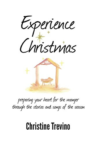 Experience Christmas: Preparing Your Heart for the Manger Through the Stories and Songs of the Season