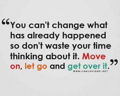 You Cant Change What Has Already Happened So Dont Waste Your Time